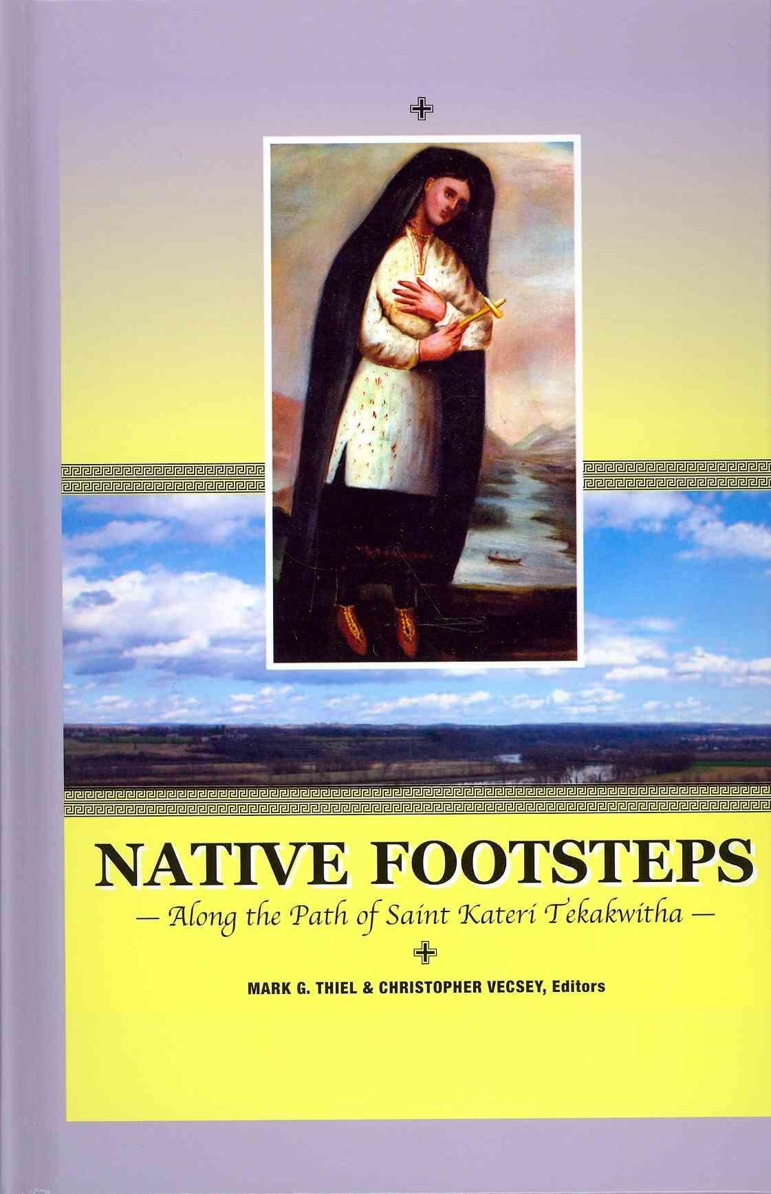 Native Footsteps: Along the Path of Saint Kateri Tekakwitha (Paperback)