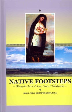 Native Footsteps: Along the Path of Saint Kateri Tekakwitha (Paperback)