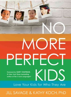 No More Perfect Kids: Love Your Kids for Who They Are (Paperback)
