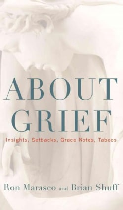 About Grief: Insights, Setbacks, Grace Notes, Taboos (Paperback)