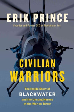 Civilian Warriors: The Inside Story of Blackwater and the Unsung Heroes of the War on Terror (Hardcover)