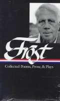 Robert Frost: Collected Poems, Prose, & Plays : Complete Poems 1949 in the Clearing Uncollected Poems Plays Lectu... (Hardcover)