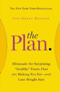 "The Plan: Eliminate the Surprising ""Healthy"" Foods That Are Making You Fat--and Lose Weight Fast (Paperback)"