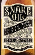Snake Oil: The Art of Healing and Truth-Telling (Paperback)