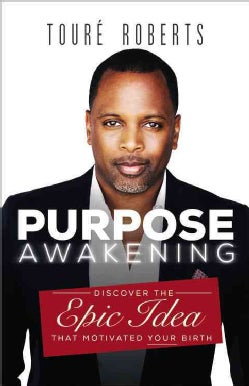 Purpose Awakening: Discover the Epic Idea That Motivated Your Birth (Paperback)