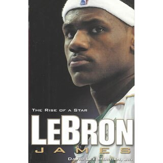 Lebron James: The Rise of a Star (Paperback)