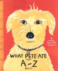 What Pete Ate from A-Z: Where We Explore the English Alphabet (In Its Entirety) in Which a Certain Dog Devours a ... (Hardcover)