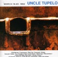 Uncle Tupelo - March 16-20 1992