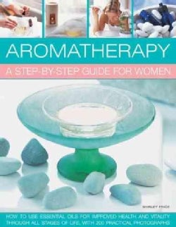 Aromatherapy: A Step-by-Step Guide for Women: How to Use Essential Oils for Improved Health and Vitality Through ... (Paperback)