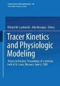 Tracer Kinetics and Physiologic Modeling: Theory to Practice. Proceedings of a Seminar Held at St. Louis, Missour... (Paperback)
