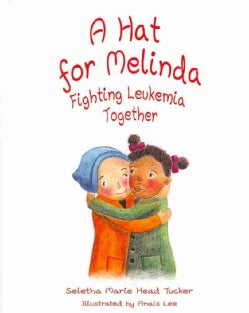 A Hat for Melinda: Fighting Leukemia Together (Hardcover)