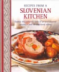 Recipes from a Slovenian Kitchen: Explore the Authentic Taste of an Undiscovered Cuisine in over 60 Traditional D... (Hardcover)