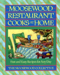 Moosewood Restaurant Cooks at Home: Creative Gardening for the Adventurous Cook (Paperback)