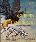 The Griffin and the Dinosaur: How Adrienne Mayor Discovered a Fascinating Link Between Myth and Science (Hardcover)