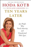 Ten Years Later: Six People Who Faced Adversity and Transformed Their Lives (Paperback)