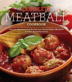 The Complete Meatball Cookbook: Over 250 Mouthwatering Recipes from Classic Italian Meatballs to Asian-Spiced Var... (Paperback)