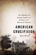 American Crucifixion: The Murder of Joseph Smith and the Fate of the Mormon Church (Hardcover)