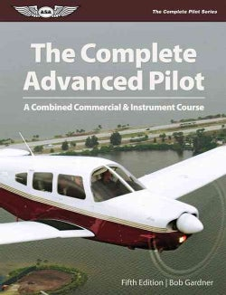 The Complete Advanced Pilot: A Combined Commercial & Instrument Course (Paperback)