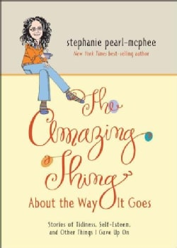 The Amazing Thing About the Way It Goes: Stories of Tidiness, Self-Esteem, and Other Things I Gave Up On (Paperback)
