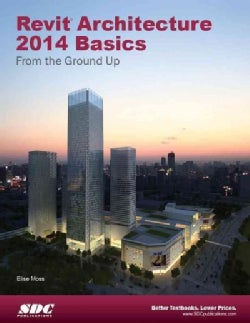 Revit Architecture 2014 Basics: from the Ground Up (Paperback)