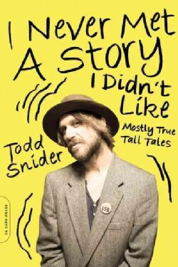 I Never Met a Story I Didn't Like: Mostly True Tall Tales (Paperback)