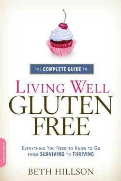 The Complete Guide to Living Well Gluten-free: Everything You Need to Know to Go from Surviving to Thriving (Paperback)