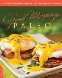 Good Morning Paleo: More Than 150 Easy Favorites to Start Your Day, Gluten- and Grain-Free (Paperback)