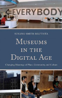 Museums in the Digital Age: Changing Meanings of Place, Community, and Culture (Hardcover)