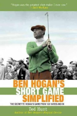 Ben Hogan's Short Game Simplified: The Secret to Hogan's Game from 120 Yards and In (Paperback)