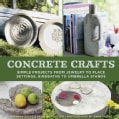 Concrete Crafts: Simple Projects from Jewelry to Place Settings, Birdbaths to Umbrella Stands (Hardcover)