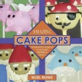 Amazing Cake Pops: 85 Advanced Designs to Delight Friends and Family (Hardcover)