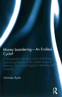 Money Laundering - An Endless Cycle?: A Comparative Analysis of the Anti-Money Laundering Policies in the United ... (Paperback)