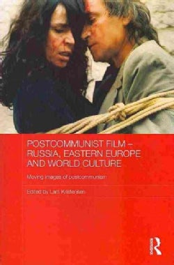 Postcommunist Film - Russia, Eastern Europe and World Culture: Moving images of postcommunism (Paperback)