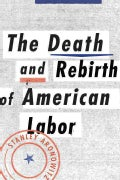 The Death and Life of American Labor: Toward a New Worker's Movement (Hardcover)