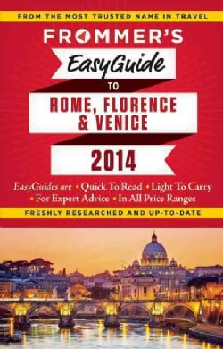 Frommer's 2014 Easyguide to Rome, Florence and Venice