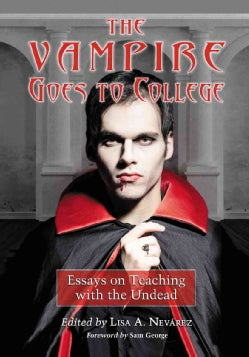 The Vampire Goes to College: Essays on Teaching With the Undead (Paperback)