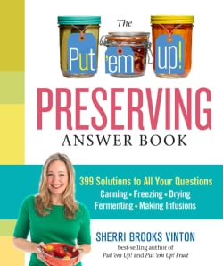 The Put 'em Up! Preserving Answer Book: 399 Solutions to All Your Questions: Canning, Freezing, Drying, Fermentin... (Paperback)