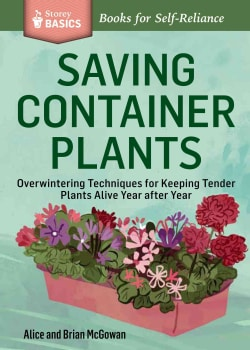 Saving Container Plants: Overwintering Techniques for Keeping Tender Plants Alive Year After Year (Paperback)