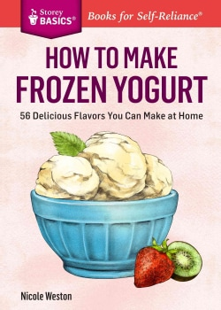 How to Make Frozen Yogurt: 56 Delicious Flavors You Can Make at Home (Paperback)