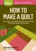 How to Make a Quilt: Learn Basic Sewing Techniques for Creating Patchwork Quilts and Projects. a Storey Basics Title (Paperback)