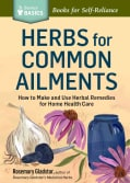 Herbs for Common Ailments: How to Make and Use Herbal Remedies for Home Health Care. a Storey Basics Title (Paperback)
