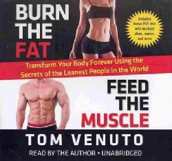 Burn the Fat, Feed the Muscle: Transform Your Body Forever Using the Secrets of the Leanest People in the World: L... (CD-Audio)