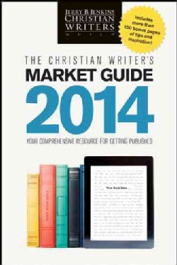 The Christian Writer's Market Guide 2014: Your Comprehensive Resource for Getting Published (Paperback)