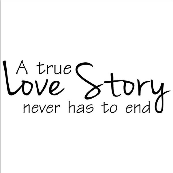 'A True Love Story Never Has To End' Vinyl Wall Art Lettering