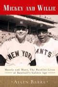 Mickey and Willie: Mantle and Mays, the Parallel Lives of Baseball's Golden Age (Paperback)