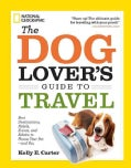 The Dog Lover's Guide to Travel: Best Destinations, Hotels, Events, and Advice to Please Your Pet--And You (Paperback)