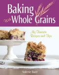 Baking With Whole Grains: Recipes, Tips, and Tricks for Baking Cookies, Cakes, Scones, Pies, Pizza, Breads, and M... (Paperback)