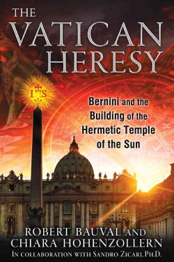 The Vatican Heresy: Bernini and the Building of the Hermetic Temple of the Sun (Paperback)
