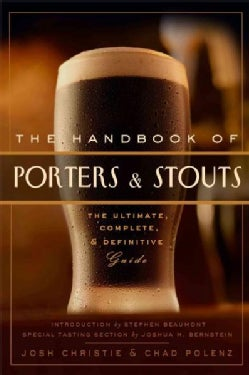 The Handbook of Stouts and Porters: The Ultimate, Complete and Definitive Guide (Hardcover)