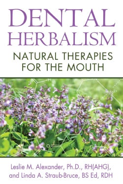 Dental Herbalism: Natural Therapies for the Mouth (Paperback)